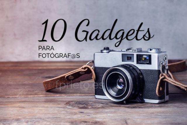 10 Gadgets Fotografía, Ideas para regalar a fotógrafos